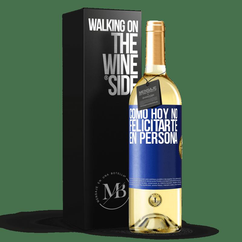24,95 € Envoi gratuit | Vin blanc Édition WHITE Comment ne pas vous féliciter aujourd'hui, en personne Étiquette Bleue. Étiquette personnalisable Vin jeune Récolte 2020 Verdejo