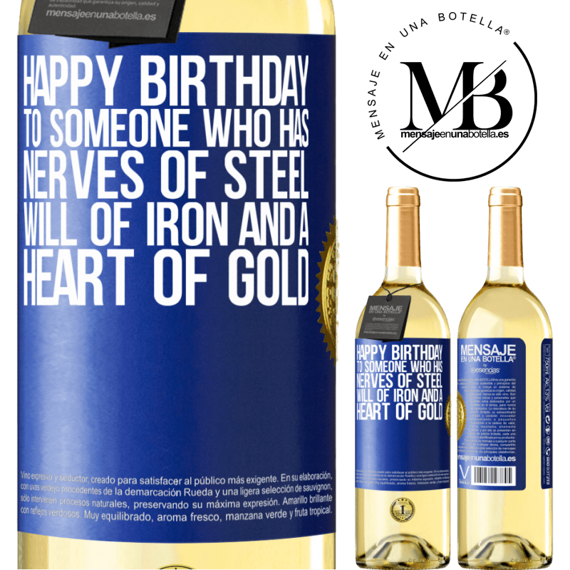 24,95 € Free Shipping   White Wine WHITE Edition Happy birthday to someone who has nerves of steel, will of iron and a heart of gold Blue Label. Customizable label Young wine Harvest 2020 Verdejo