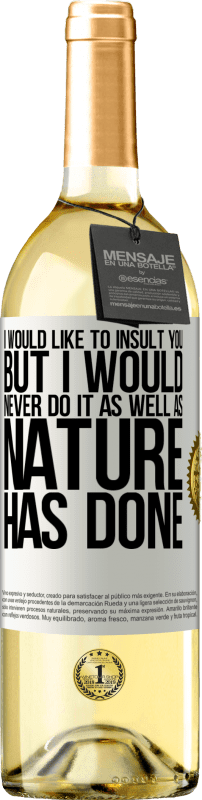 24,95 € Free Shipping | White Wine WHITE Edition I would like to insult you, but I would never do it as well as nature has done White Label. Customizable label Young wine Harvest 2020 Verdejo