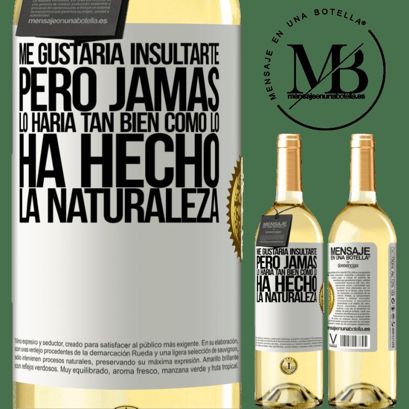 24,95 € Envío gratis | Vino Blanco Edición WHITE Me gustaría insultarte, pero jamás lo haría tan bien como lo ha hecho la naturaleza Etiqueta Blanca. Etiqueta personalizable Vino joven Cosecha 2020 Verdejo