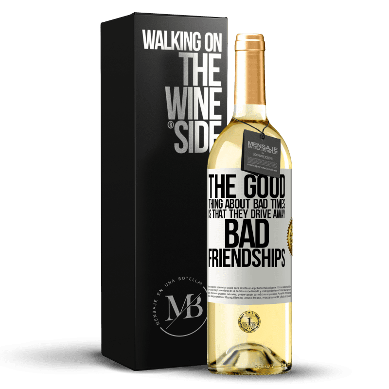 24,95 € Free Shipping | White Wine WHITE Edition The good thing about bad times is that they drive away bad friendships White Label. Customizable label Young wine Harvest 2020 Verdejo