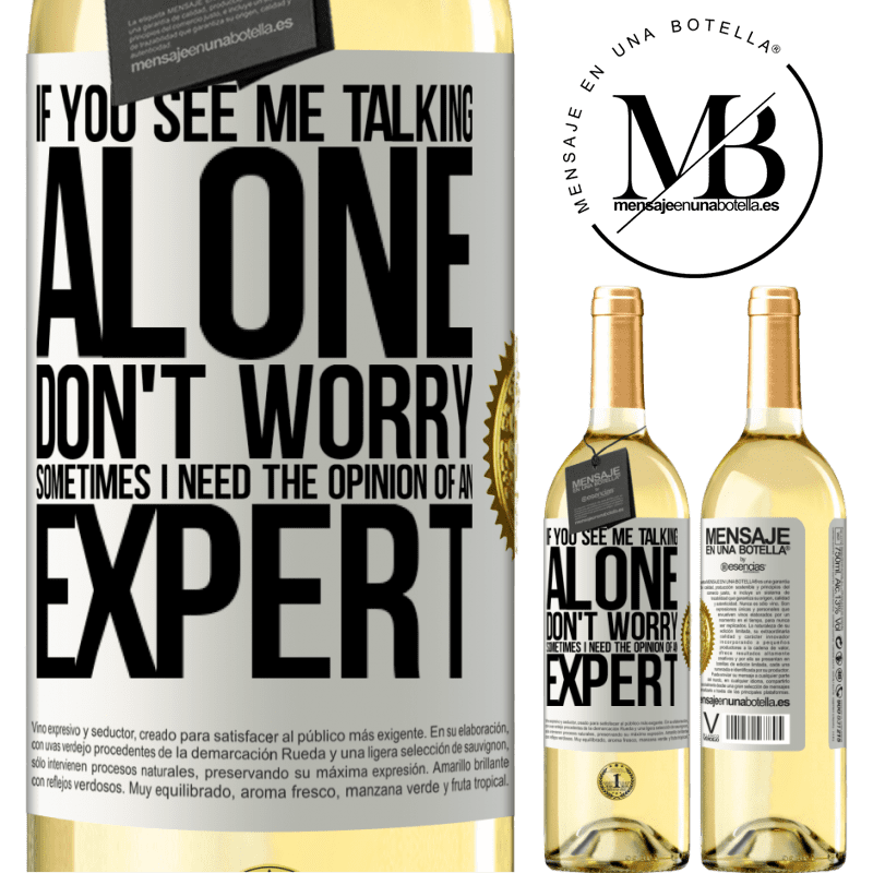 24,95 € Free Shipping   White Wine WHITE Edition If you see me talking alone, don't worry. Sometimes I need the opinion of an expert White Label. Customizable label Young wine Harvest 2020 Verdejo