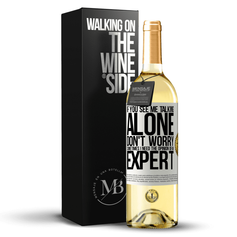 24,95 € Free Shipping | White Wine WHITE Edition If you see me talking alone, don't worry. Sometimes I need the opinion of an expert White Label. Customizable label Young wine Harvest 2020 Verdejo