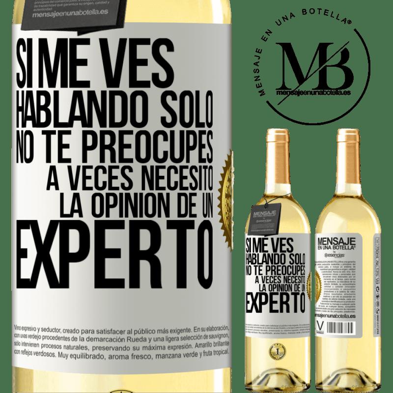 24,95 € Envoi gratuit | Vin blanc Édition WHITE Si vous me voyez parler seul, ne vous inquiétez pas. Parfois j'ai besoin de l'avis d'un expert Étiquette Blanche. Étiquette personnalisable Vin jeune Récolte 2020 Verdejo
