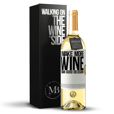 «I make more wine than good decisions» WHITE Edition
