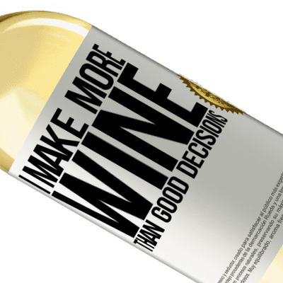 Unique & Personal Expressions. «I make more wine than good decisions» WHITE Edition