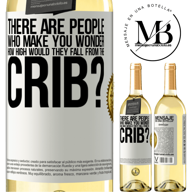 24,95 € Free Shipping | White Wine WHITE Edition There are people who make you wonder, how high would they fall from the crib? White Label. Customizable label Young wine Harvest 2020 Verdejo