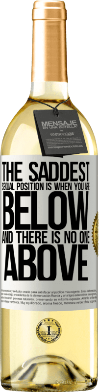 24,95 € Free Shipping | White Wine WHITE Edition The saddest sexual position is when you are below and there is no one above White Label. Customizable label Young wine Harvest 2020 Verdejo