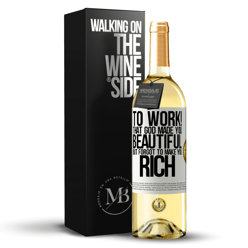 24,95 € Free Shipping | White Wine WHITE Edition to work! That God made you beautiful, but forgot to make you rich White Label. Customizable label Young wine Harvest 2020 Verdejo