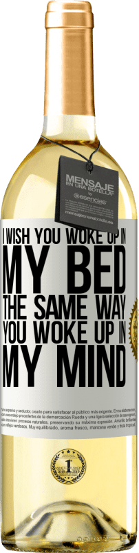 24,95 € Free Shipping | White Wine WHITE Edition I wish you woke up in my bed the same way you woke up in my mind White Label. Customizable label Young wine Harvest 2020 Verdejo