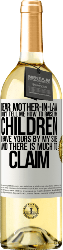 24,95 € Free Shipping | White Wine WHITE Edition Dear mother-in-law, don't tell me how to raise my children. I have yours by my side and there is much to claim White Label. Customizable label Young wine Harvest 2020 Verdejo