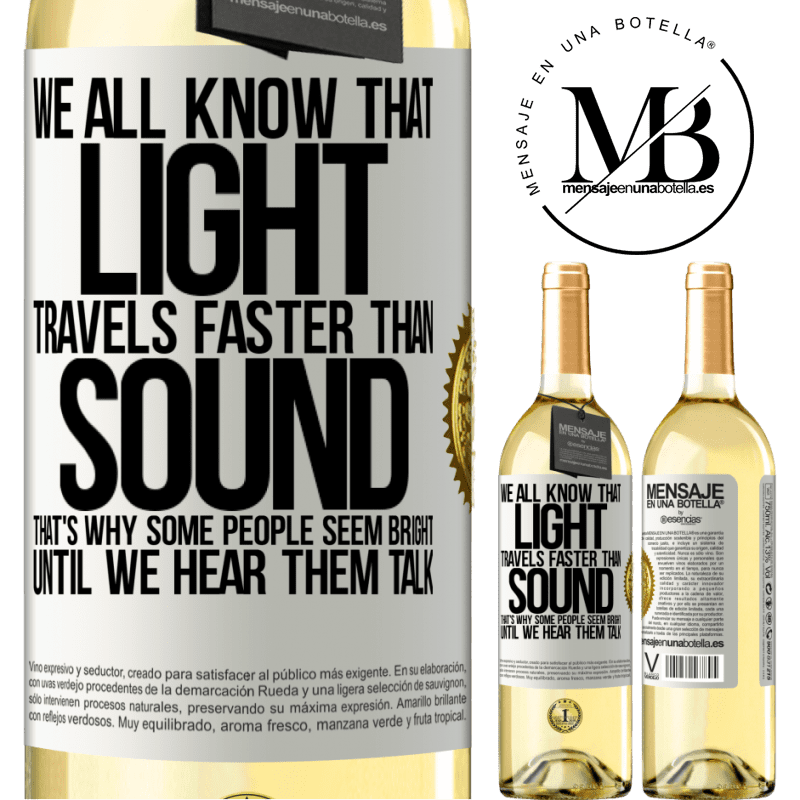 24,95 € Free Shipping   White Wine WHITE Edition We all know that light travels faster than sound. That's why some people seem bright until we hear them talk White Label. Customizable label Young wine Harvest 2020 Verdejo