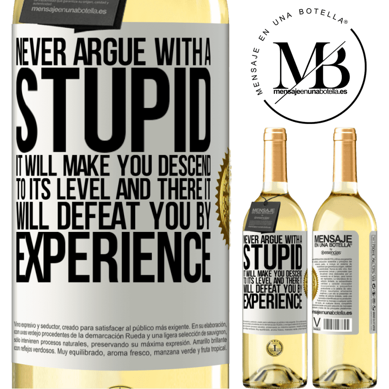 24,95 € Free Shipping | White Wine WHITE Edition Never argue with a stupid. It will make you descend to its level and there it will defeat you by experience White Label. Customizable label Young wine Harvest 2020 Verdejo