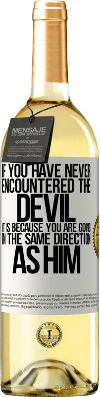 24,95 € Free Shipping   White Wine WHITE Edition If you have never encountered the devil it is because you are going in the same direction as him White Label. Customizable label Young wine Harvest 2020 Verdejo