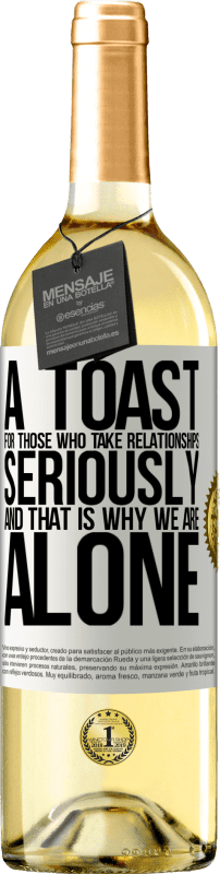 24,95 € Free Shipping | White Wine WHITE Edition A toast for those who take relationships seriously and that is why we are alone White Label. Customizable label Young wine Harvest 2020 Verdejo