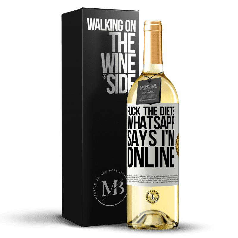 24,95 € Free Shipping | White Wine WHITE Edition Fuck the diets, whatsapp says I'm online White Label. Customizable label Young wine Harvest 2020 Verdejo
