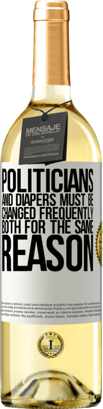 24,95 € Free Shipping   White Wine WHITE Edition Politicians and diapers must be changed frequently. Both for the same reason White Label. Customizable label Young wine Harvest 2020 Verdejo