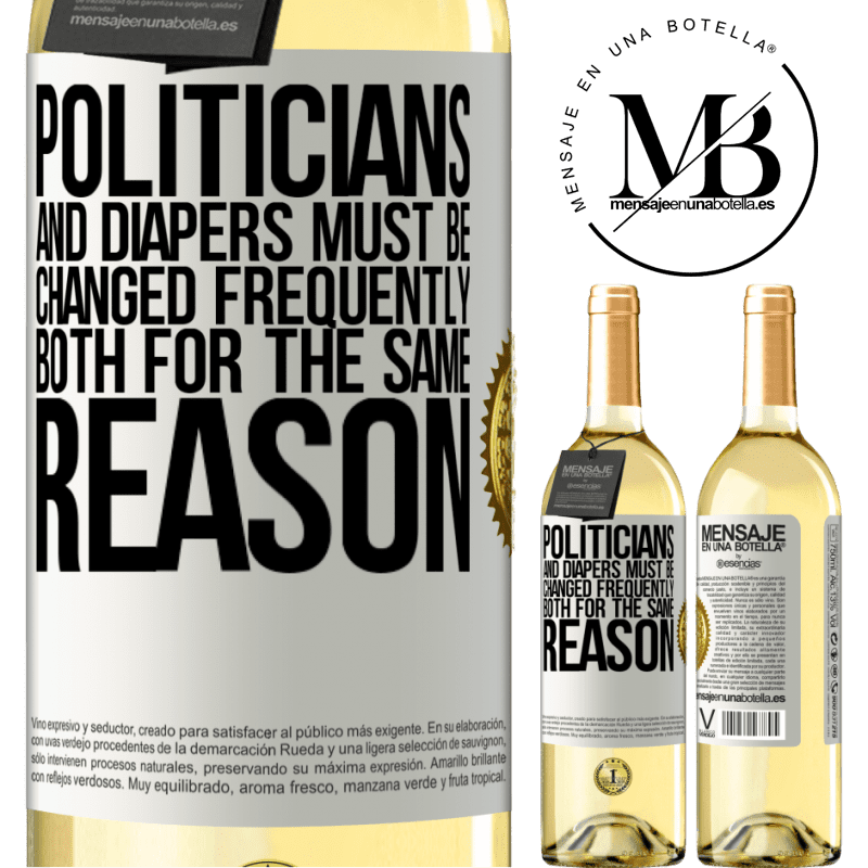 24,95 € Free Shipping | White Wine WHITE Edition Politicians and diapers must be changed frequently. Both for the same reason White Label. Customizable label Young wine Harvest 2020 Verdejo