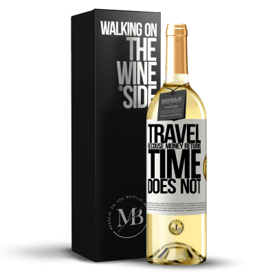«Travel, because money returns. Time does not» WHITE Edition