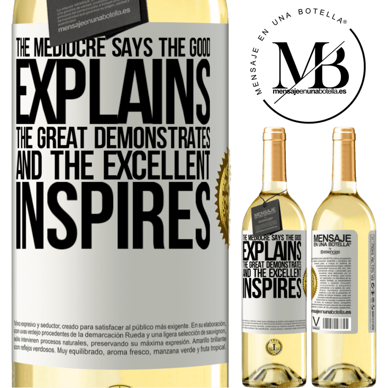 24,95 € Free Shipping | White Wine WHITE Edition The mediocre says, the good explains, the great demonstrates and the excellent inspires White Label. Customizable label Young wine Harvest 2020 Verdejo