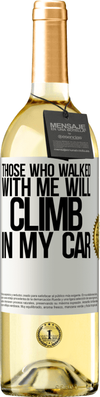 24,95 € Free Shipping | White Wine WHITE Edition Those who walked with me will climb in my car White Label. Customizable label Young wine Harvest 2020 Verdejo