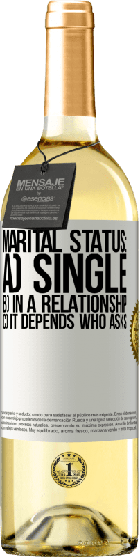 24,95 € Free Shipping   White Wine WHITE Edition Marital status: a) Single b) In a relationship c) It depends who asks White Label. Customizable label Young wine Harvest 2020 Verdejo