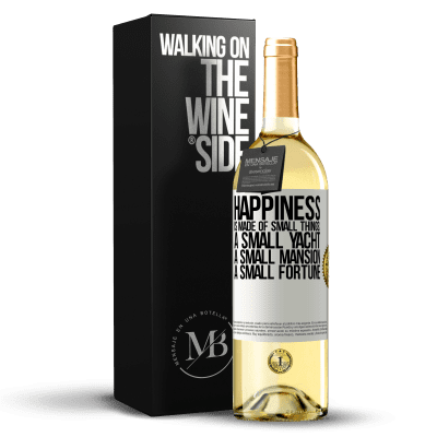 «Happiness is made of small things: a small yacht, a small mansion, a small fortune» WHITE Edition
