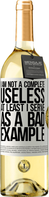 24,95 € Free Shipping   White Wine WHITE Edition I am not a complete useless ... At least I serve as a bad example White Label. Customizable label Young wine Harvest 2020 Verdejo