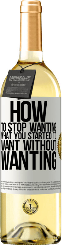24,95 € Free Shipping   White Wine WHITE Edition How to stop wanting what you started to want without wanting White Label. Customizable label Young wine Harvest 2020 Verdejo