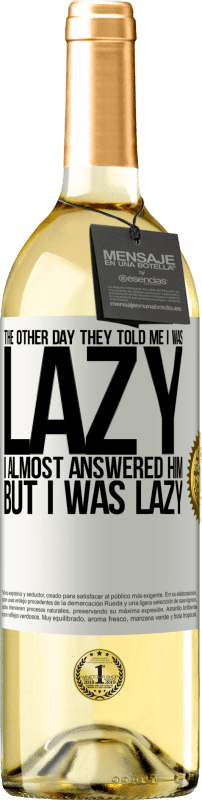 24,95 € Free Shipping | White Wine WHITE Edition The other day they told me I was lazy, I almost answered him, but I was lazy White Label. Customizable label Young wine Harvest 2020 Verdejo