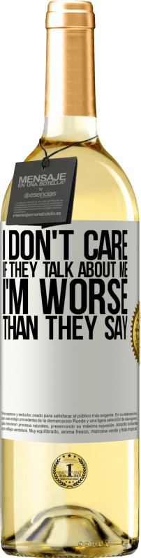 24,95 € Free Shipping | White Wine WHITE Edition I don't care if they talk about me, total I'm worse than they say White Label. Customizable label Young wine Harvest 2020 Verdejo
