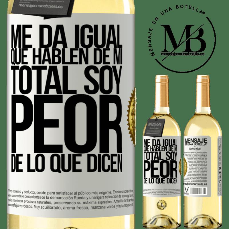 24,95 € Envío gratis | Vino Blanco Edición WHITE Me da igual que hablen de mí, total soy peor de lo que dicen Etiqueta Blanca. Etiqueta personalizable Vino joven Cosecha 2020 Verdejo