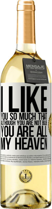 24,95 € Free Shipping | White Wine WHITE Edition I like you so much that, although you are not blue, you are all my heaven White Label. Customizable label Young wine Harvest 2020 Verdejo