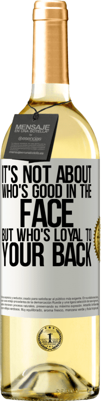 24,95 € Free Shipping   White Wine WHITE Edition It's not about who's good in the face, but who's loyal to your back White Label. Customizable label Young wine Harvest 2020 Verdejo