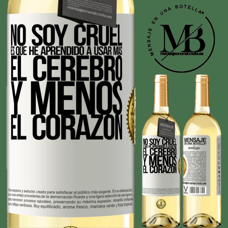 24,95 € Envío gratis | Vino Blanco Edición WHITE No soy cruel, es que he aprendido a usar más el cerebro y menos el corazón Etiqueta Blanca. Etiqueta personalizable Vino joven Cosecha 2020 Verdejo