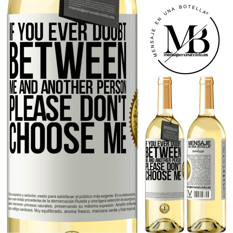 24,95 € Free Shipping | White Wine WHITE Edition If you ever doubt between me and another person, please don't choose me White Label. Customizable label Young wine Harvest 2020 Verdejo