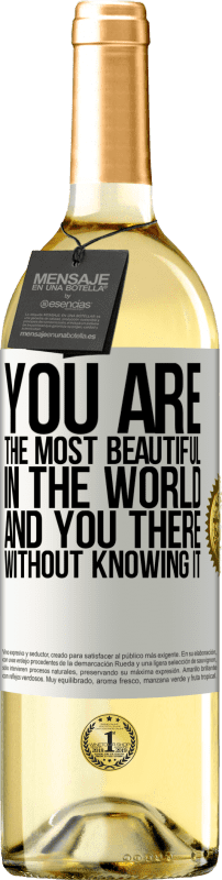 «You are the most beautiful in the world, and you there, without knowing it» WHITE Edition