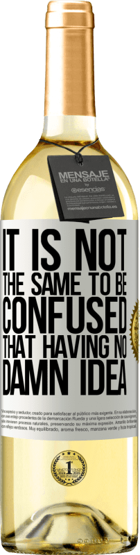 24,95 € Free Shipping | White Wine WHITE Edition It is not the same to be confused that having no damn idea White Label. Customizable label Young wine Harvest 2020 Verdejo