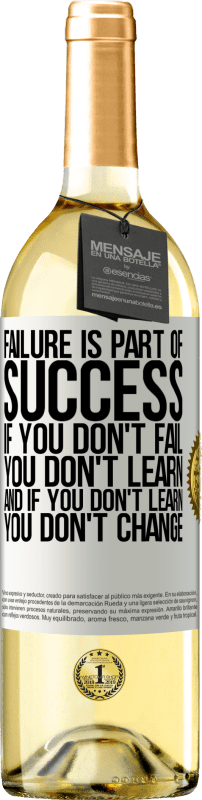 24,95 € Free Shipping | White Wine WHITE Edition Failure is part of success. If you don't fail, you don't learn. And if you don't learn, you don't change White Label. Customizable label Young wine Harvest 2020 Verdejo
