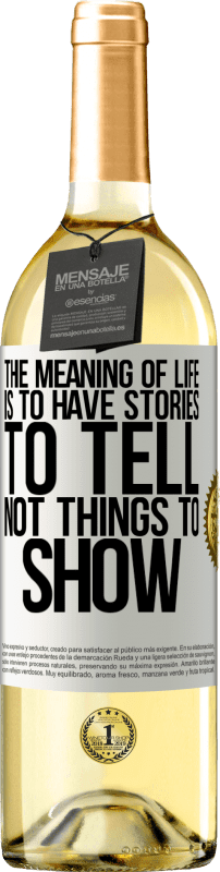 24,95 € Free Shipping | White Wine WHITE Edition The meaning of life is to have stories to tell, not things to show White Label. Customizable label Young wine Harvest 2020 Verdejo