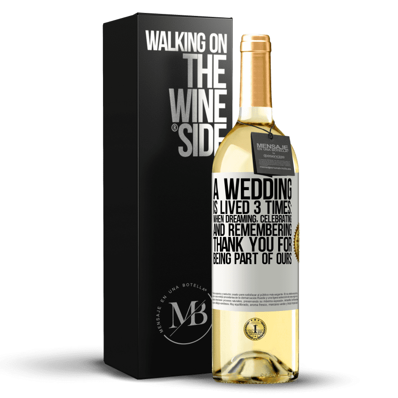 24,95 € Free Shipping | White Wine WHITE Edition A wedding is lived 3 times: when dreaming, celebrating and remembering. Thank you for being part of ours White Label. Customizable label Young wine Harvest 2020 Verdejo