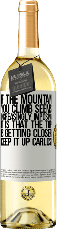 24,95 € Free Shipping   White Wine WHITE Edition If the mountain you climb seems increasingly imposing, it is that the top is getting closer. Keep it up Carlos! White Label. Customizable label Young wine Harvest 2020 Verdejo