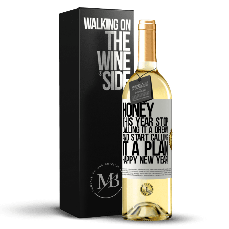 24,95 € Free Shipping | White Wine WHITE Edition Honey, this year stop calling it a dream and start calling it a plan. Happy New Year! White Label. Customizable label Young wine Harvest 2020 Verdejo