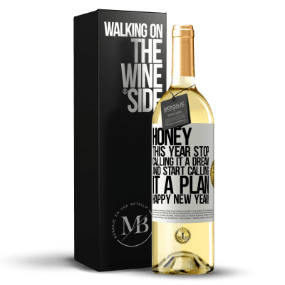 «Honey, this year stop calling it a dream and start calling it a plan. Happy New Year!» WHITE Edition