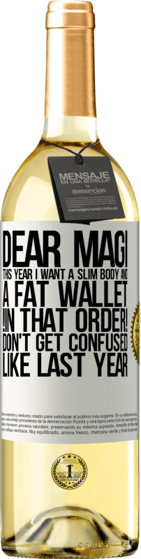 24,95 € Free Shipping | White Wine WHITE Edition Dear Magi, this year I want a slim body and a fat wallet. !In that order! Don't get confused like last year White Label. Customizable label Young wine Harvest 2020 Verdejo