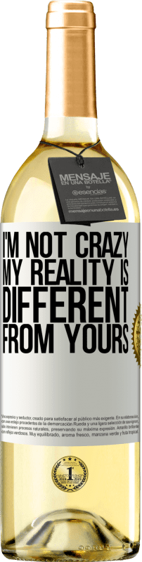24,95 € Free Shipping   White Wine WHITE Edition I'm not crazy, my reality is different from yours White Label. Customizable label Young wine Harvest 2020 Verdejo