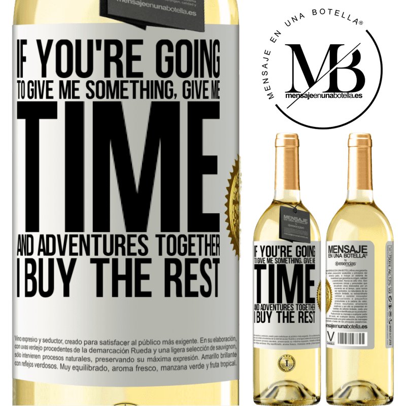 24,95 € Free Shipping | White Wine WHITE Edition If you're going to give me something, give me time and adventures together. I buy the rest White Label. Customizable label Young wine Harvest 2020 Verdejo