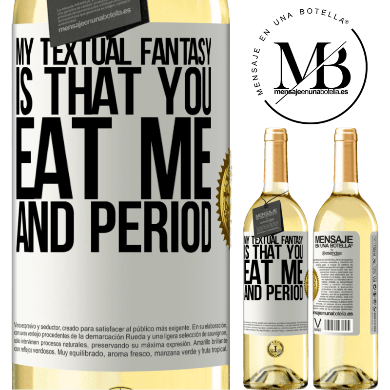 24,95 € Free Shipping | White Wine WHITE Edition My textual fantasy is that you eat me and period White Label. Customizable label Young wine Harvest 2020 Verdejo