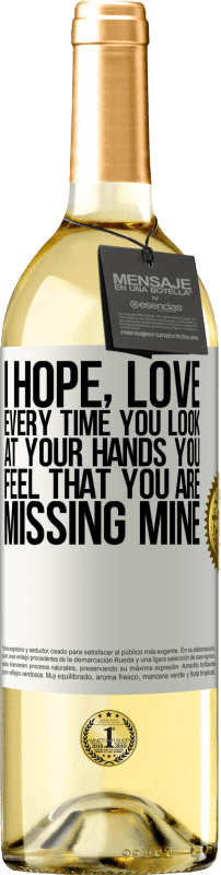 24,95 € Free Shipping | White Wine WHITE Edition I hope, love, every time you look at your hands you feel that you are missing mine White Label. Customizable label Young wine Harvest 2020 Verdejo
