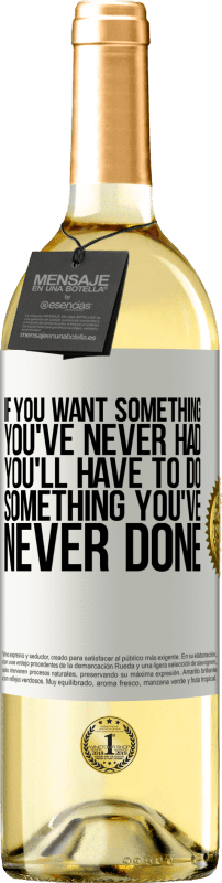 24,95 € Free Shipping | White Wine WHITE Edition If you want something you've never had, you'll have to do something you've never done White Label. Customizable label Young wine Harvest 2020 Verdejo